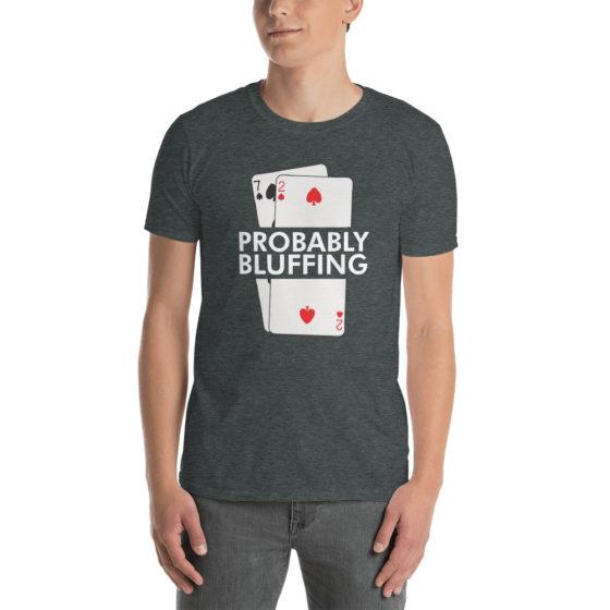 Probably Bluffing Short-Sleeve Unisex T-Shirt